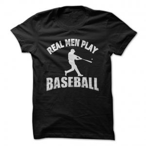 Real-Men-Play-Baseball tshirt