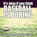 its okay if you think baseball is boring its kind of a smart persons sport meme
