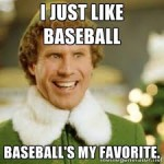 i just like baseball baseball is my favorite will ferrell elf meme