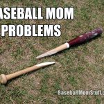 baseball mom problems broken bat meme