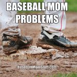 baseball mom problems muddy cleats meme