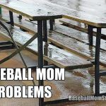 baseball mom problems wet bleachers meme