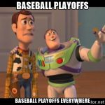 baseball playoffs everywhere woody and buzz lightyear meme