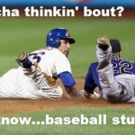whatcha think bout you know baseball stuffs baseball meme