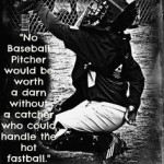 no baseball pitcher would be worth a darn without a catcher casey stengel meme