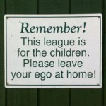 remember this league is for the children please leave your ego at home sign