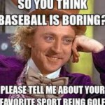 so you think baseball is boring gene wilder meme