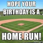 hope your birthday is a home run baseball birthday meme