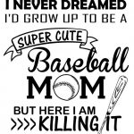 i never dreamed id grow up to be a super cute baseball mom