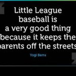 little league baseball is a very good thing because it keeps the parents off the streets meme