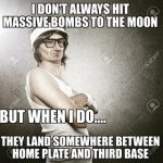 i dont always hit massive bombs to the moon nerd meme