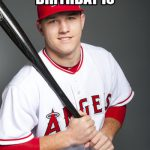 mike trout happy birthday meme
