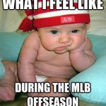 what i feel like during the mlb offseason baby with red and white cap