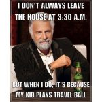 most interesting man travel ball meme