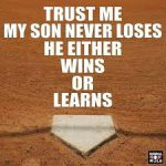 trust me my son never loses he either wins or learns meme