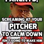 parents screaming at your pitcher