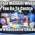 that moment when you go to costco
