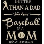 the only thing better than a dad who knows baseball is a mom meme