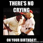 theres no crying on your birthday baseball meme