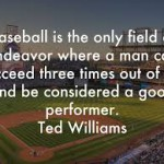 baseball is the only field of endeavor ted williams meme