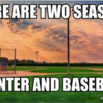 there are two seasons winter and baseball with photo of field meme