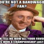 youre not a bandwagon fan gene wilder meme