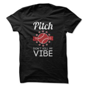 pitch dont kill my vibe tshirt