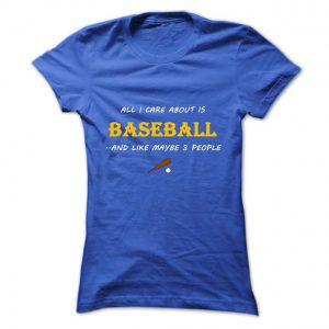 all i care about is baseball and like maybe 3 people tshirt