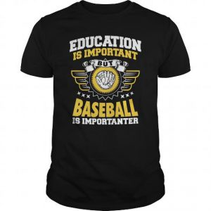 education is important but baseball is importanter tshirt