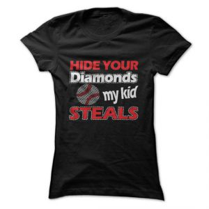 hide your diamonds my kid steals tshirt