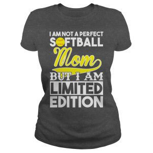 im not a perfect softball mom but i am limited edition tshirt
