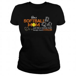 im a softball mom just like a normal mom just cooler tshirt