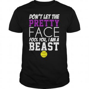 dont let the pretty face fool you i am a best softball tshirt
