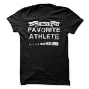 raising my favorite athlete tshirt