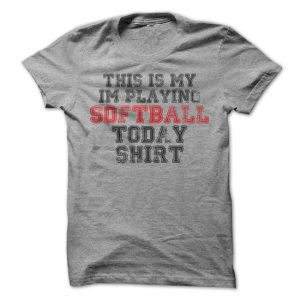 this is my i'm playing softball today shirt