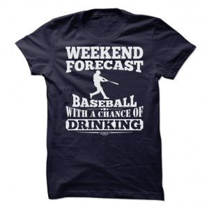weekend forecast baseball with a chance of drinking tshirt