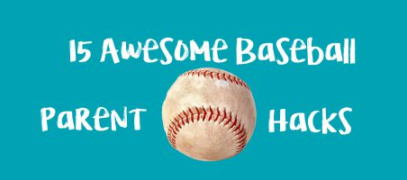 15 Awesome Baseball Parent Hacks