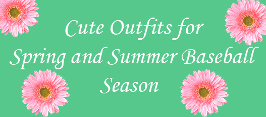 cute outfits for spring and summer baseball season