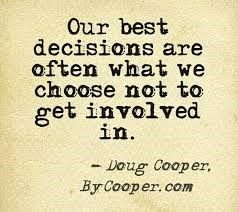 our best decisions are often what we choose not to get involved in quote