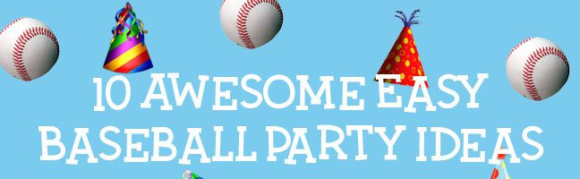 10 Awesome Easy Baseball Party Ideas