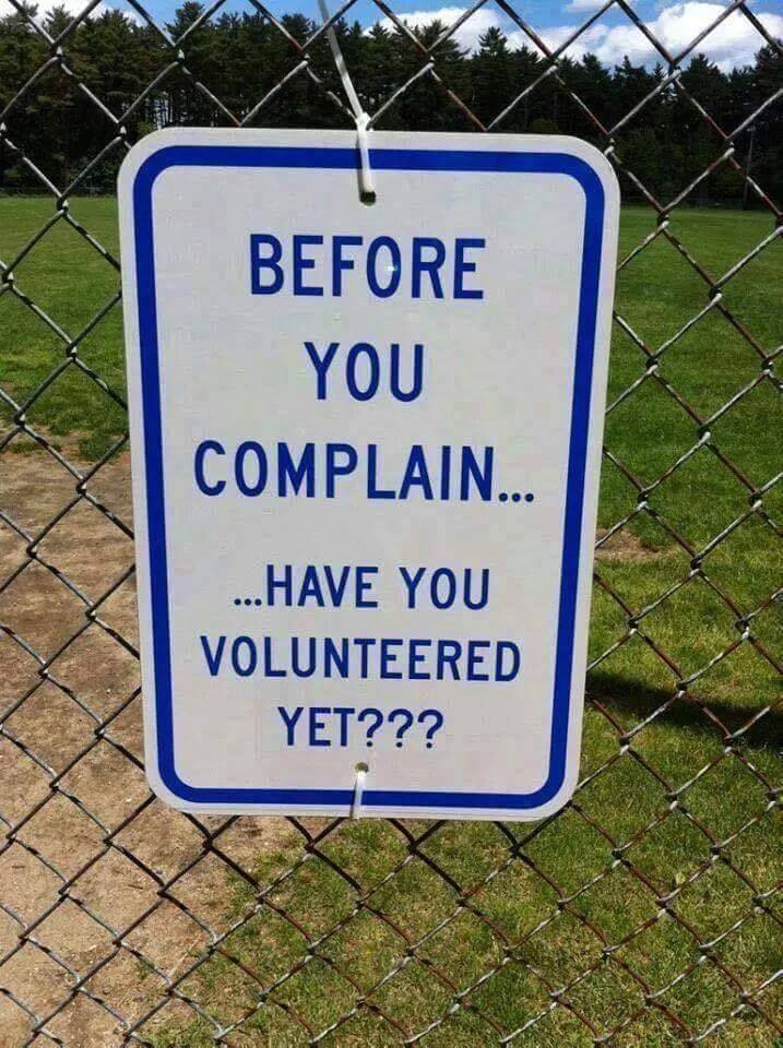 before you complain have you volunteered yet sign