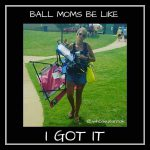 baseball moms be like i got it
