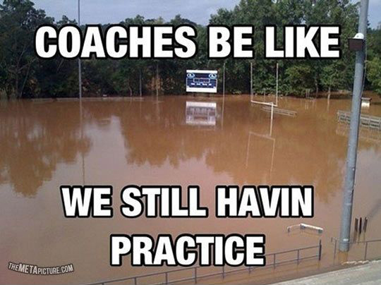 coaches by like we still havin practice
