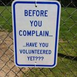 before you complain have you volunteered yet