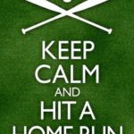 keep calm and hit a home run