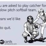 if you are asked to play catcher for a slow pitch team
