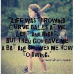 life was throwing curve balls at me