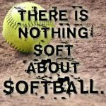 theres nothing soft about softball