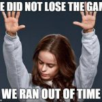 we did not lose the game we ran out of time