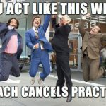 you act like this when coach cancels practice